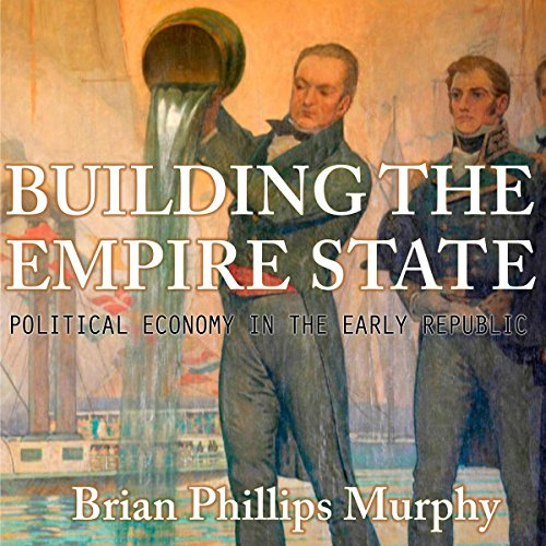building-the-empire-state-political-economy-in-the-early-republic