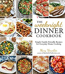 The Weeknight Dinner Cookbook Simple Family Friendly Recipes For