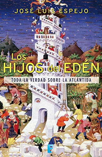 Los hijos del Edén: Toda la verdad sobre la Atlántida por Jose Luis Espejo