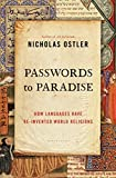 Passwords to Paradise : How Languages Have Re-Invented World Religions