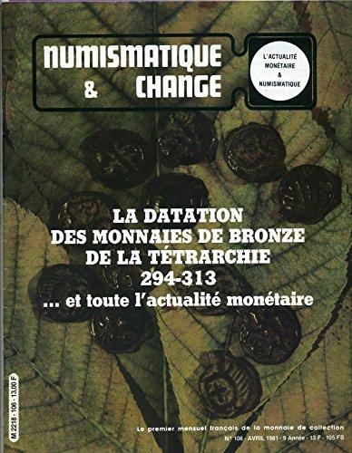 Numismatique & change n° 106 - avril 1981 : la datation des monnaies de Bronze de la Tétrarchie 294-313