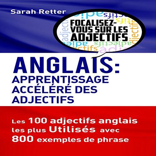 Anglais: Apprentissage Accéléré des Adjectifs: Les 100 adjectifs anglais les plus utilisés avec 800 exemples de phrase par Sarah Retter