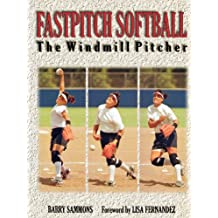 Fastpitch Softball Fastpitch Softball: The Windmill Pitcher the Windmill Pitcher