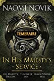 In His Majesty's Service: Three Novels of Temeraire (His Majesty's Service, Throne of Jade, and Black Powder War)