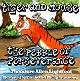 Tiger and Mouse: The Pebble of Perseverance (A Perfect Bedtime Story with Brilliant Illustrations and Life Lessons. Volume 2)