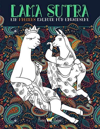 Lama Sutra: Ein freches Malbuch für Erwachsene mit Thema Kamasutra dargestellt durch Lamas, Faultiere und Einhörner