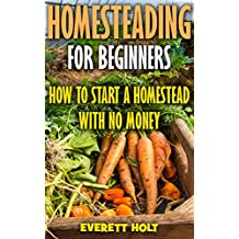 Homesteading For Beginners: How To Start A Homestead With No Money (English Edition)