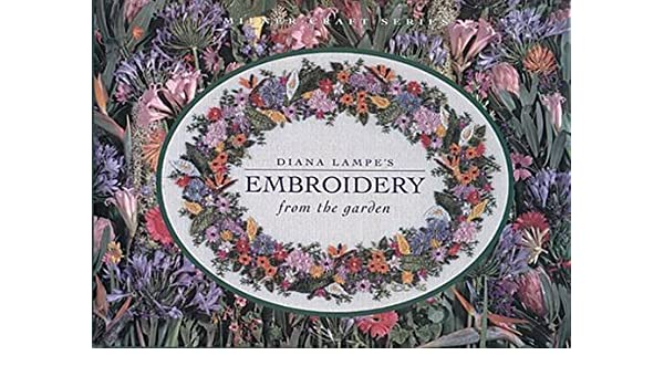 Buy Diana Lampe S Embroidery From The Garden Milner Craft Series