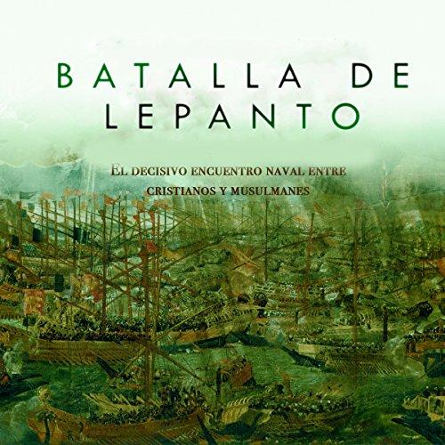 Batalla de Lepanto: El decisivo encuentro naval entre cristianos y musulmanes [Battle of Lepanto: The Crucial Naval Encounter Between Christians and Muslims]  Audiolibri