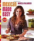 Mexican Made Easy: Everyday Ingredients, Extraordinary Flavor by Marcela Valladolid (2011-09-27)