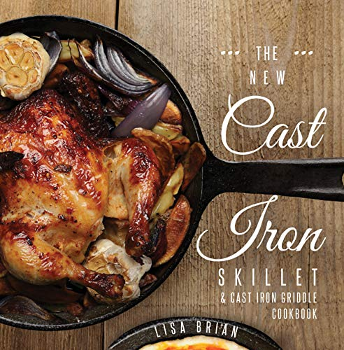 The New Cast Iron Skillet & Cast Iron Griddle Cookbook: 101 Modern Recipes for your Cast Iron Pan & Cast Iron Cookware (Cast Iron Cookbooks, Cast Iron Recipe Book Book 1) (English Edition)