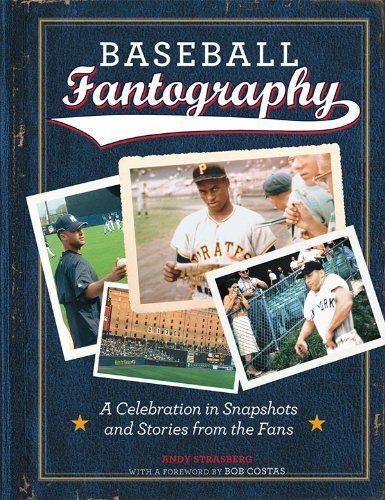 Baseball Fantography: A celebration in snapshots and stories from the fans by Fantography LLC, Strasberg, Andy (2012) Hardcover