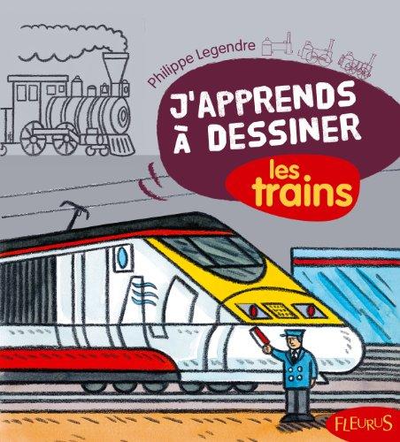 J'apprends à dessiner les trains par Philippe Legendre