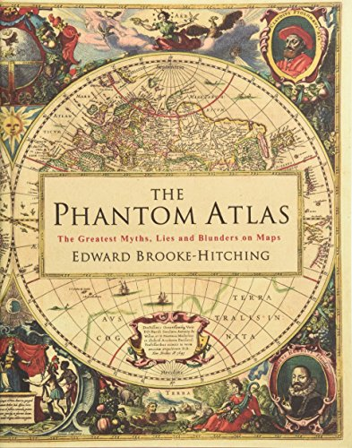 The Phantom Atlas: The Greatest Myths, Lies and Blunders on Maps por Edward Brooke-Hitching