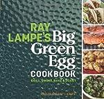 Ray Lampe's Big Green Egg Cookbook: G...