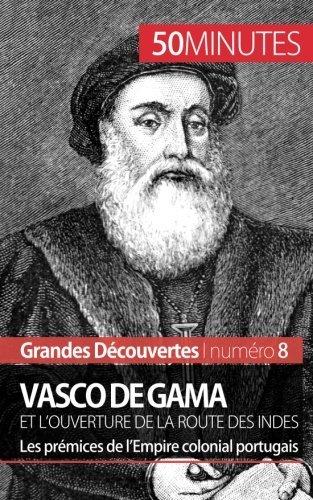 Vasco de Gama et l'ouverture de la route des Indes: Les pr??mices de la??Empire colonial portugais by Thomas Melchers (2014-12-03)