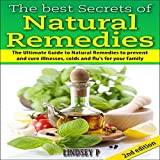 The Best Secrets of Natural Remedies 2nd Edition: The Ultimate Guide to Natural Remedies to Prevent and Cure Illnesses, Cold and Flu for Your Family
