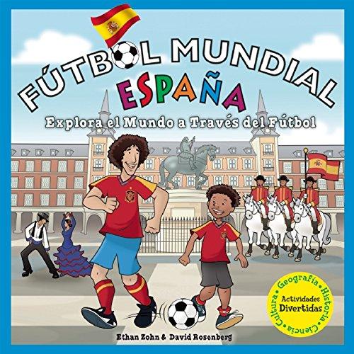 Fútbol Mundial Espana: Explora el mundo a traves del futbol (Soccer World) por Ethan Zohn