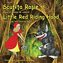 Scufita Rosie. Basm si planse de colorat. Little Red Riding Hood. Fairy Tale and Coloring Pages: Bilingual Picture Book for Kids in Romanian and English (Romanian Edition)