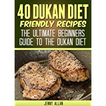 40 Dukan Diet Friendly Recipes – The Ultimate Beginners Guide To The Dukan Diet (Healthy Weight Loss Recipes) (English Edition)