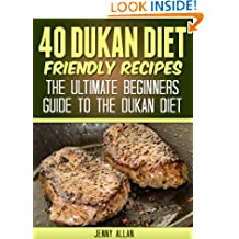 40 Dukan Diet Friendly Recipes – The Ultimate Beginners Guide To The Dukan Diet (Healthy Weight Loss Recipes)