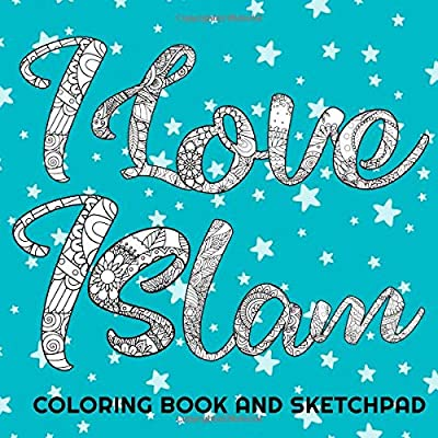 I Love Islam! Coloring Book And Sketchpad: Muslim Kids Coloring And Drawing Book (Perfect Islamic Ramadan And Eid Gift For Boys That's Fun!)