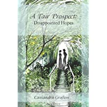 A Fair Prospect: Disappointed Hopes: A Tale of Elizabeth and Darcy: Volume I: 1 by Grafton, Cassandra (2013) Paperback
