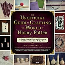 The Unofficial Guide to Crafting the World of Harry Potter: 30 Magical Crafts for Witches and Wizards―from Pencil Wands to House Colors Tie-Dye Shirts