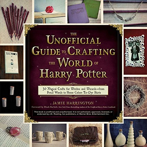 The Unofficial Guide to Crafting the World of Harry Potter: 30 Magical Crafts for Witches and Wizards--From Pencil Wands to House Colors Tie-Dye Shirt por Jamie Harrington