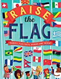 Raise the Flag: Terrific Flag Facts, Stories and Trivia!