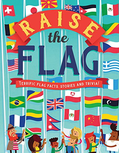 Raise the Flag: Terrific Flag Facts, Stories and Trivia! -