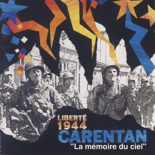 Carentan, la memoire du ciel. (50e anniversaire de la libération de la Normandie)