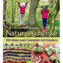 Naturgeschenke: 100 Ideen zum Gestalten mit Kindern