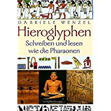 Hieroglyphen: Schreiben und lesen wie die Pharaonen