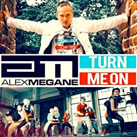 Alex Megane-Turn Me On