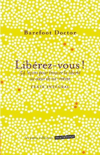 Libérez-vous !: 54 leçons pour trouver la liberté au coeur de soi-même par Barefoot Doctor