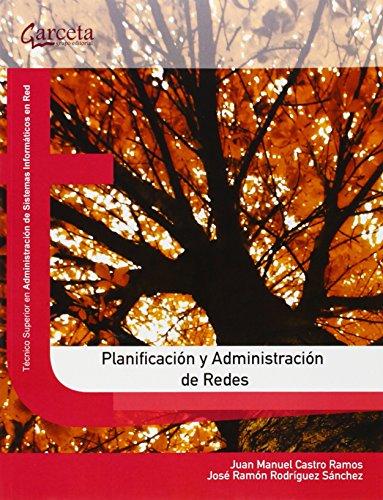 Planificación y Administración de Redes (Texto (garceta)) por Juan Manuel Castro Ramos