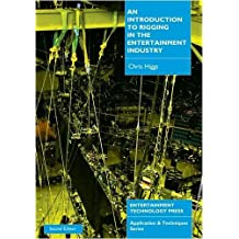 By Chris Higgs An Introduction to Rigging in the Entertainment Industry (Applications & Techniques)