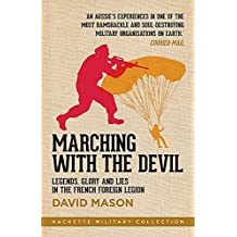 Marching with the Devil: Legends, Glory and Lies in the French Foreign Legion (Hachette Military Collection)