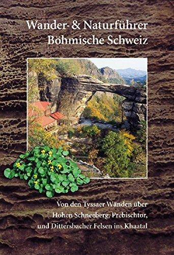 Wander- und Naturführer Böhmische Schweiz: Wanderführer Böhmische Schweiz - Von den Tyssaer Wänden über Hohen Schneeberg, Prebischtor und Dittersbacher Felsen ins Khaatal -