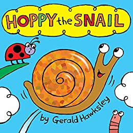 Hoppy the Snail: A Silly Rhyming Picture Book by [Hawksley, Gerald]