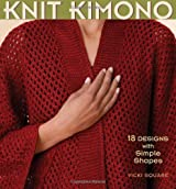 Knit Kimono: 18 Designs with Simple Shapes by Square, Vicki (2007) Paperback