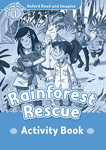 Oxford Read And Imagine 1. Rainforest Rescue. Activity Book (Oxford Read & Imagine) - 9780194722452