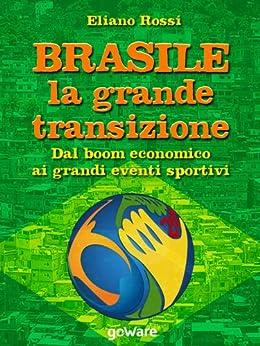 Brasile: la grande transizione. Dal boom economico ai grandi eventi sportivi (Istantanee Vol. 20) di [Rossi, Eliano]