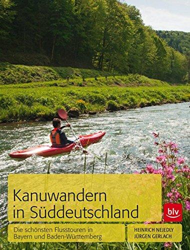 Preisvergleich Produktbild Kanuwandern in Süddeutschland: Die schönsten Flusstouren in Bayern und Baden-Württemberg