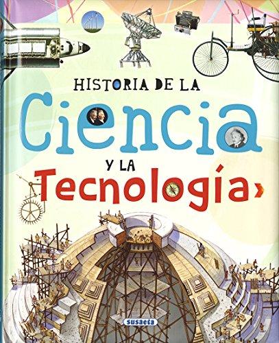 Historia de la ciencia y la tecnología (Biblioteca esencial) por Susaeta Ediciones S A