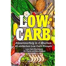Low Carb - Schnell und Einfach (Low Carb Kochbuch,low Carb Rezepte, abnehmen ohne sport, low carb,carb rezepte,low carb gerichte) (German Edition)