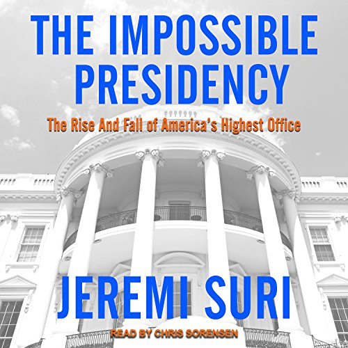 The Impossible Presidency: The Rise and Fall of America's Highest Office Executive-fall