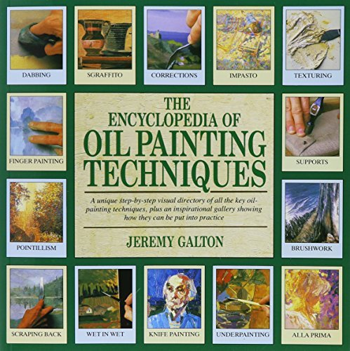 The Encyclopedia of Oil Painting Techniques by Jeremy Galton (2009-05-01)