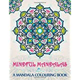 Mindful Mandalas: A Mandala Colouring Book: A Colouring Book for Adults & Teens (UK Edition)